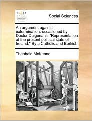 An argument against extermination: occasioned by Doctor Duigenan's