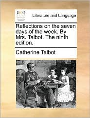 Reflections on the seven days of the week. By Mrs. Talbot. The ninth edition.