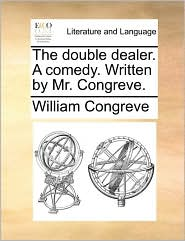 The Double Dealer. a Comedy. Written by Mr. Congreve.