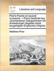 Prior's Poems on several occasions. = Priors Gedichte bey verschiedenen Gelegenheiten mit Anmerkungen begleitet nebst beygefügtem Englischen Original. (German Edition)