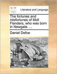 The fortunes and misfortunes of Moll Flanders, who was born in Newgate. . - Daniel Defoe