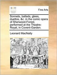 Sonnets, ballads, glees, duettos, & c. in the comic opera of Sherwood-Forest, performed at the Theatre-Royal, in Covent-Garden.