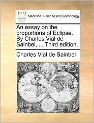 An essay on the proportions of Eclipse. By Charles Vial de Sainbel, ... Third edition.
