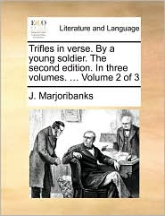 Trifles In Verse. By A Young Soldier. The Second Edition. In Three Volumes. ... Volume 2 Of 3