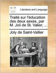 Trait sur l' ducation des deux sexes, par M. Joli de St. Valier, . - Joly de Saint-Vallier