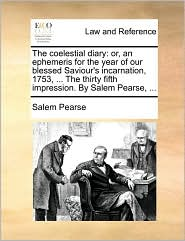 The coelestial diary: or, an ephemeris for the year of our blessed Saviour's incarnation, 1753, ... The thirty fifth impression. By Salem Pearse, ... - Salem Pearse
