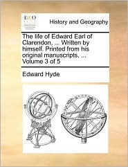 The life of Edward Earl of Clarendon, ... Written by himself. Printed from his original manuscripts, ... Volume 3 of 5 - Edward Hyde