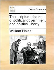 The Scripture Doctrine of Political Government and Political Liberty.