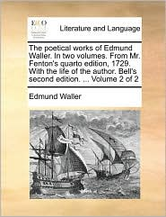 The Poetical Works Of Edmund Waller. In Two Volumes. From Mr. Fenton's Quarto Edition, 1729. With The Life Of The Author. Bell's S