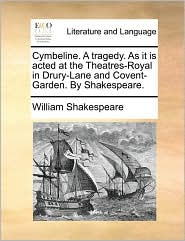 Cymbeline. A tragedy. As it is acted at the Theatres-Royal in Drury-Lane and Covent-Garden. By Shakespeare. - William Shakespeare