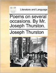 Poems on several occasions. By Mr. Joseph Thurston. - Joseph Thurston