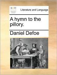 A Hymn to the Pillory - Daniel Defoe