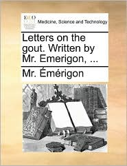 Letters on the gout. Written by Mr. Emerigon, ... - Mr. m rigon