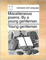 Miscellaneous poems. By a young gentleman.