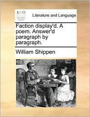 Faction display'd. A poem. Answer'd paragraph by paragraph.