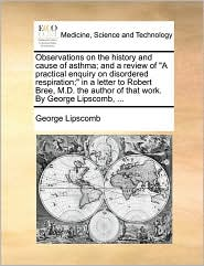 """Observations On The History And Cause Of Asthma; And A Review Of """"a Practical Enquiry On Disordered"""