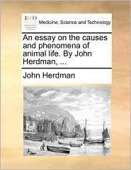 An essay on the causes and phenomena of animal life. By John Herdman, ... - John Herdman
