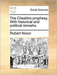 The Cheshire prophesy. With historical and political remarks. - Robert Nixon