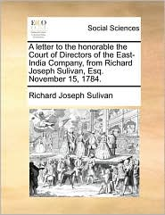 A letter to the honorable the Court of Directors of the East-India Company, from Richard Joseph Sulivan, Esq. November 15, 1784. - Richard Joseph Sulivan