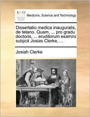 Dissertatio Medica Inauguralis, de Tetano. Quam, ... Pro Gra
