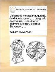 Stevenson, W: Dissertatio Medica Inauguralis, de Diabete: Quam, ... Pro Gradu Doctoratus, ... Eruditorum Examini Subjicit Gulielmus Stevenson, ...