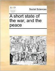 A short state of the war, and the peace - See Notes Multiple Contributors