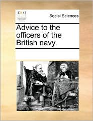 Advice to the officers of the British navy. - See Notes Multiple Contributors