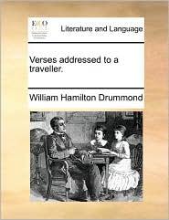 Verses addressed to a traveller. - William Hamilton Drummond