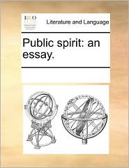 Public spirit: an essay. - See Notes Multiple Contributors
