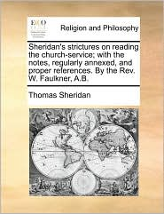 Sheridan's strictures on reading the church-service; with the notes, regularly annexed, and proper references. By the Rev. W. Faulkner, A.B. - Thomas Sheridan
