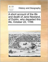 A short account of the life and death of Jane Newland, of Dublin, who departed this life, October 22, 1789.