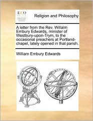 A  Letter from the REV. Willaim Embury Edwards, Minister of Westbury-Upon-Trym, to the Occasional Preachers at Portland-Chapel, Lately Opened in That