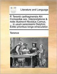 P. Terentii carthaginensis Afri Comoediae sex. Interpretatione & notis illustravit Nicolaus Camus, ... in usum serenissimi Delphin