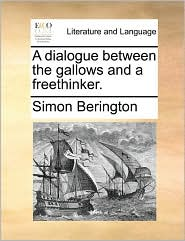 A dialogue between the gallows and a freethinker.