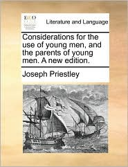 Considerations for the use of young men, and the parents of young men. A new edition.
