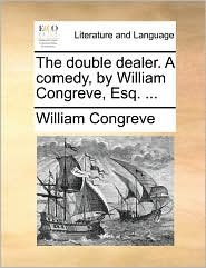 The Double Dealer. a Comedy, by William Congreve, Esq. ...