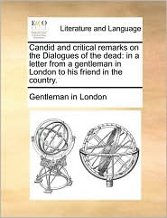 Candid and critical remarks on the Dialogues of the dead: in a letter from a gentleman in London to his friend in the country. - Gentleman in London