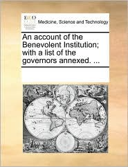 An account of the Benevolent Institution; with a list of the governors annexed. ...
