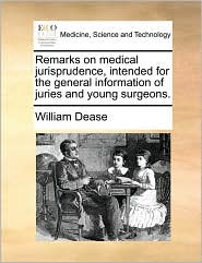 Remarks on medical jurisprudence, intended for the general information of juries and young surgeons.