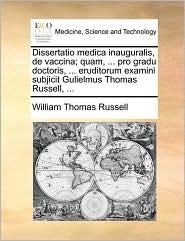 Dissertatio Medica Inauguralis, de Vaccina; Quam, ... Pro Gradu Doctoris, ... Eruditorum Examini Subjicit Gulielmus Thomas Russell, ...