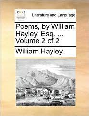 Poems, by William Hayley, Esq. ... Volume 2 of 2 - William Hayley