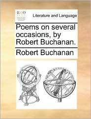 Poems on Several Occasions, by Robert Buchanan.
