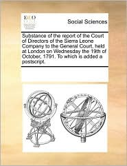 Substance of the Report of the Court of Directors of the Sierra Leone Company to the General Court, Held at London on Wednesday the 19th of October, 1