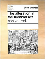 The alteration in the triennial act considered. - See Notes Multiple Contributors