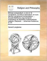 Ethices compendium, a viro cl. G. Langbænio, (ut fertur) adornatum: et nunc demum recognitum & emendatum; ... Accedit Methodus argumentandi ... Disposuit ... Johannes Hudsonus, S.T.P.
