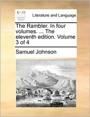 The Rambler. in Four Volumes. ... the Eleventh Edition. Volume 3 of 4