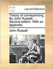 Theory of conveyancing. By John Russell, . Second edition. With an appendix. - John Russell