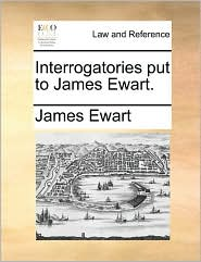 Interrogatories put to James Ewart. - James Ewart