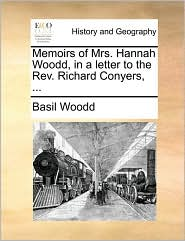 Memoirs of Mrs. Hannah Woodd, in a letter to the Rev. Richard Conyers, ...