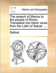 The speech of Marius to the people of Rome. Translated into blank verse from the Latin of Salust. ... - Sallust